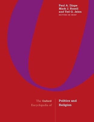 The Oxford Encyclopedia of Politics and Religion: 3-Volume Set - Djupe, Paul A (Editor), and Rozell, Mark J (Editor), and Jelen, Ted G, Professor (Editor)