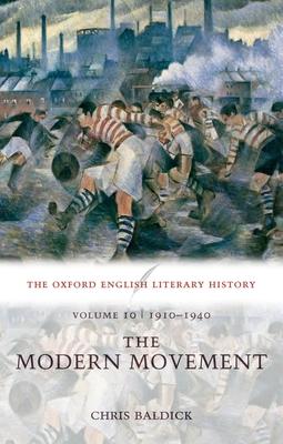 The Oxford English Literary History: Volume 10: 1910-1940: The Modern Movement - Baldick, Chris