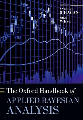 The Oxford Handbook of Applied Bayesian Analysis - O' Hagan, Anthony (Editor), and West, Mike (Editor)
