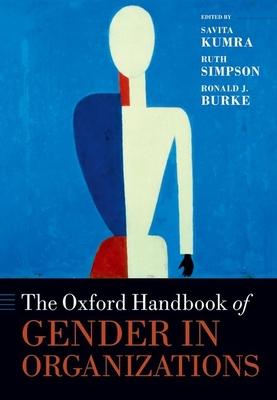 The Oxford Handbook of Gender in Organizations - Kumra, Savita (Editor), and Simpson, Ruth (Editor), and Burke, Ronald J. (Editor)