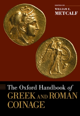 The Oxford Handbook of Greek and Roman Coinage - Metcalf, William