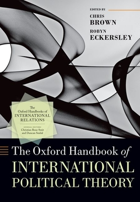 The Oxford Handbook of International Political Theory - Brown, Chris (Editor), and Eckersley, Robyn (Editor)