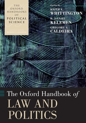 The Oxford Handbook of Law and Politics - Whittington, Keith E (Editor), and Kelemen, R Daniel (Editor), and Caldeira, Gregory A (Editor)