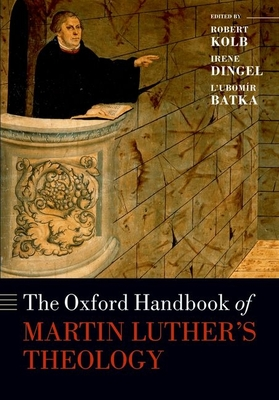 The Oxford Handbook of Martin Luther's Theology - Kolb, Robert (Editor), and Dingel, Irene (Editor), and Batka, L'Ubomir (Editor)