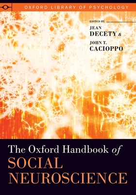 The Oxford Handbook of Social Neuroscience - Decety, Jean (Editor), and Cacioppo, John T, Ph.D. (Editor)