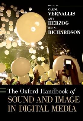 The Oxford Handbook of Sound and Image in Digital Media - Vernallis, Carol (Editor), and Herzog, Amy (Editor), and Richardson, John (Editor)