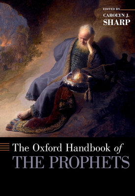 The Oxford Handbook of the Prophets - Sharp, Carolyn (Editor)