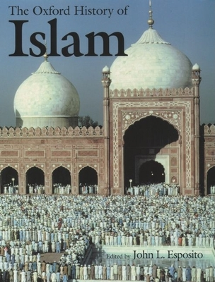 The Oxford History of Islam - Esposito, John L (Editor)