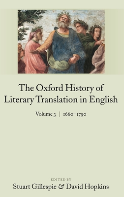 The Oxford History of Literary Translation in English: Volume 3: 1660-1790 - Gillespie, Stuart (Editor), and Hopkins, David, Dr. (Editor)