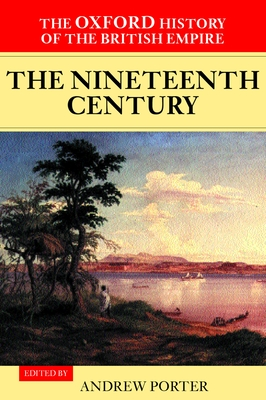 The Oxford History of the British Empire: Volume III: The Nineteenth Century - Porter, Andrew (Volume editor), and Louis, Wm Roger (Series edited by)