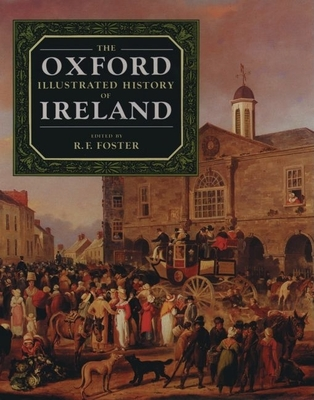 The Oxford Illustrated History of Ireland - Foster, R F (Editor)