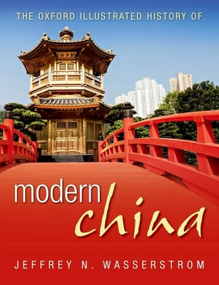 The Oxford Illustrated History of Modern China - Wasserstrom, Jeffrey N. (Editor)