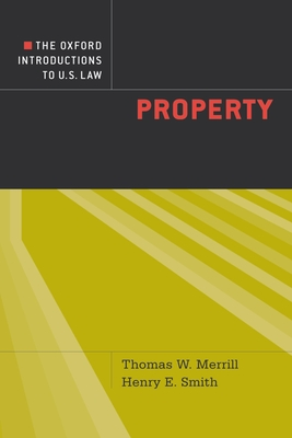 The Oxford Introductions to U.S. Law: Property - Merrill, Thomas W., and Smith, Henry E.