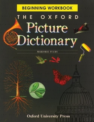 The Oxford Picture Dictionary: Beginning Workbook - Fuchs, and Fuchs, Marjorie