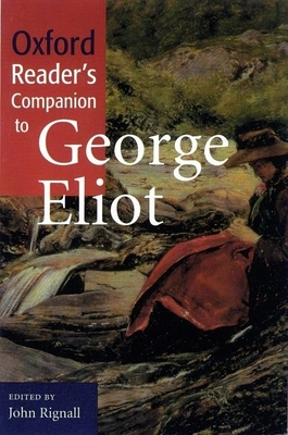 The Oxford Reader's Companion to George Eliot - Rignall, John (Editor)