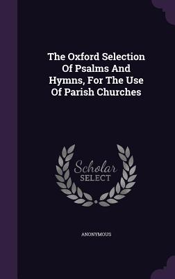The Oxford Selection of Psalms and Hymns, for the Use of Parish Churches - Anonymous