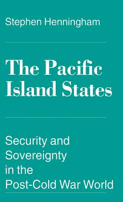 The Pacific Island States: Security and Sovereignty in the Post-Cold War World - Henningham, Stephen, and Kovac, Velibor Bobo