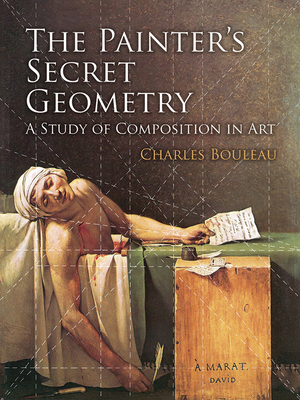 The Painter's Secret Geometry: A Study of Composition in Art - Bouleau, Charles