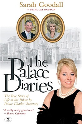 The Palace Diaries: The True Story of Life at the Palace by Prince Charles' Secretary - Goodall, Sarah, and Monson, Nicholas