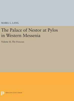 The Palace of Nestor at Pylos in Western Messenia, Vol. II: The Frescoes - Lang, Mabel L.