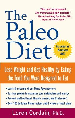 The Paleo Diet: Lose Weight and Get Healthy by Eating the Food You Were Designed to Eat - Cordain, Loren