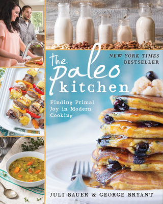 The Paleo Kitchen: Finding Primal Joy in Modern Cooking - Bauer, Juli, and Bryant, George