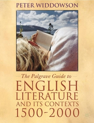 The Palgrave Guide to English Literature and Its Contexts: 1500-2000 - Widdowson, Peter