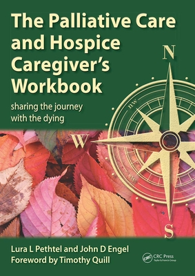 The Palliative Care and Hospice Caregiver's Workbook: Sharing the Journey with the Dying - Pethtel, Lura L., and Engel, John D.