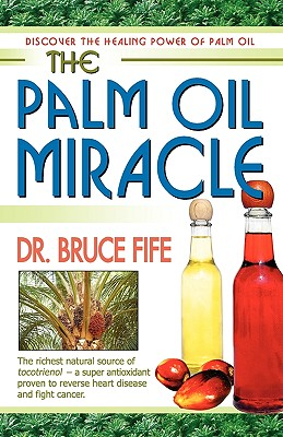 The Palm Oil Miracle - Fife, Bruce, C.N., N.D.