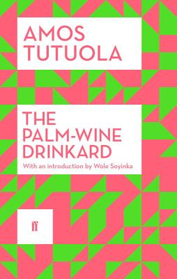 The Palm-Wine Drinkard: New Edition - Tutuola, Amos, and Soyinka, Wole (Introduction by)