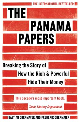 The Panama Papers: Breaking the Story of How the Rich and Powerful Hide Their Money - Obermaier, Frederik, and Obermayer, Bastian