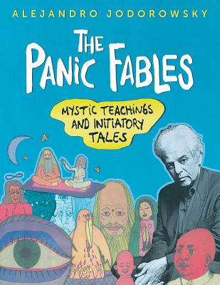 The Panic Fables: Mystic Teachings and Initiatory Tales - Jodorowsky, Alejandro