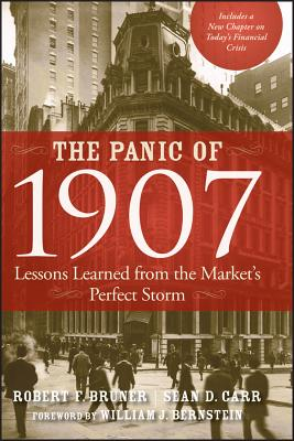The Panic of 1907: Lessons Learned from the Market's Perfect Storm - Bruner, Robert F, and Carr, Sean D