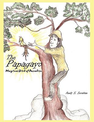 The Papagayo: Magical Bird of Paradise - Secuban, Andy S