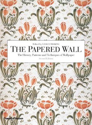 The Papered Wall: The History, Patterns and Techniques of Wallpaper - Hoskins, Lesley (Editor)