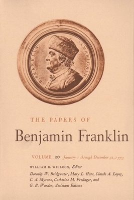 The Papers of Benjamin Franklin, Vol. 20: Volume 20: January 1 Through December 31, 1773 - Franklin, Benjamin, and Hart, Mary L (Editor), and Willxon, William B (Editor)
