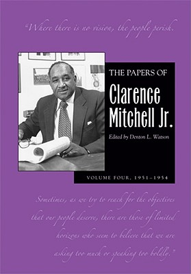 The Papers of Clarence Mitchell, V 4 - Mitchell Jr, Clarence