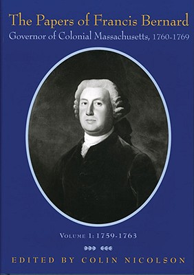 The Papers of Francis Bernard: Governor of Colonial Massachusetts, 1760-69: Volume 1: 1759-1763 - Bernard, Francis, Sir, and Nicolson, Colin (Editor)