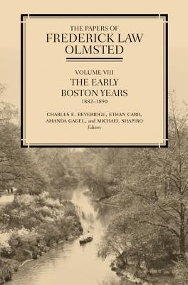The Papers of Frederick Law Olmsted: Volume 8: The Early Boston Years, 1882-1890 - Olmsted, Frederick Law, and Carr, Ethan (Editor), and Gagel, Amanda (Editor)