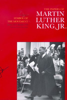 The Papers of Martin Luther King, Jr., Volume IV: Symbol of the Movement, January 1957-December 1958 - King, Martin Luther, Jr., and Carson, Clayborne, Ph.D. (Editor), and King Jr, Martin Luther