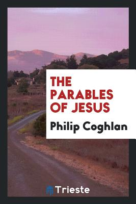 The Parables of Jesus - Coghlan, Philip