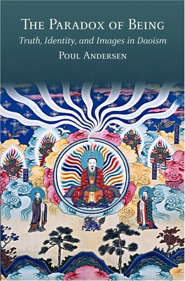 The Paradox of Being: Truth, Identity, and Images in Daoism - Andersen, Poul