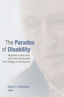 The Paradox of Disability: Responses to Jean Vanier and L'Arche Communities from Theology and the Sciences - Reinders, Hans S (Editor)