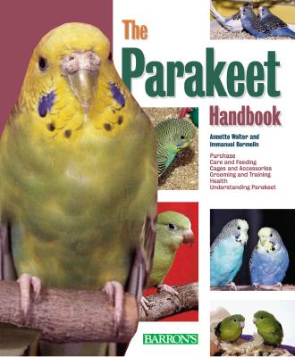 The Parakeet Handbook - Bermelin, Immanuel, and Wolter, Annette, and Birmelin, Immanuel