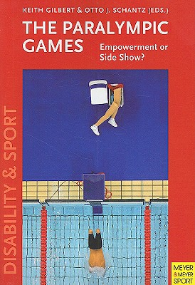 The Paralympic Games: Empowerment or Sideshow? - Gilbert, Keith (Editor), and Schantz, Otto J (Editor)