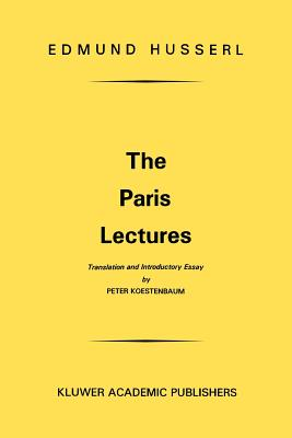 The Paris Lectures - Husserl, Edmund, and Koestenbaum, P (Translated by), and Bartlett, Steven J (Translated by)