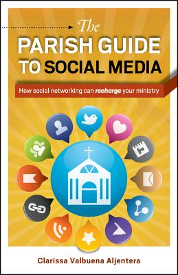 The Parish Guide to Social Media: How Social Networking Can Recharge Your Ministry - Aljentera, Clarissa