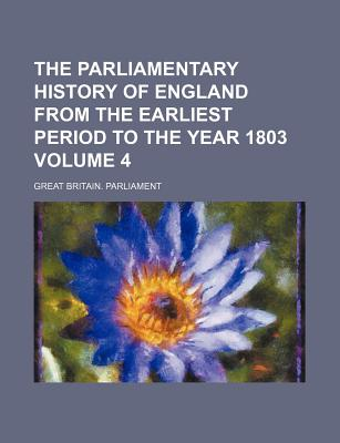 The Parliamentary History of England from the Earliest Period to the Year 1803 Volume 10 - Parliament, Great Britain
