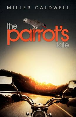 The Parrot's Tale - Caldwell, Miller