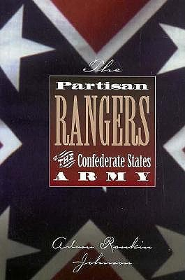 The Partisan Rangers of the Confederate States Army: Memoirs of Adam R. Johnson - Johnson, Adam Rankin, and Davis, William J (Editor)
